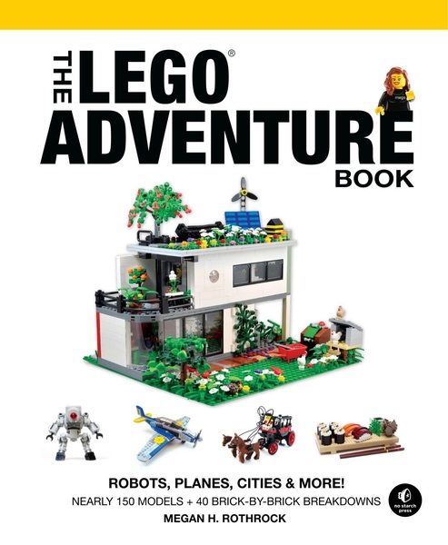 Megan H. Rothrock. The LEGO Adventure Book. Vol. 3. Robots, Planes, Cities & More!